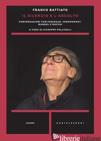 SILENZIO E L'ASCOLTO. CONVERSAZIONI CON PANIKKAR, JODOROWSKY, MANDEL E ROCCHI (I - BATTIATO FRANCO; POLLICELLI G. (CUR.)