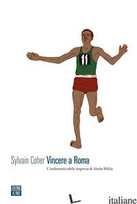 VINCERE A ROMA. L'INDIMENTICABILE IMPRESA DI ABEBE BIKILA - COHER SYLVAIN