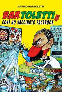 BAR TOLETTI 5. COSI' HO VACCINATO FACEBOOK - BARTOLETTI MARINO
