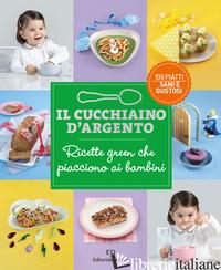 CUCCHIAIO D'ARGENTO. RICETTE GREEN CHE PIACCIONO AI BAMBINI (IL) -