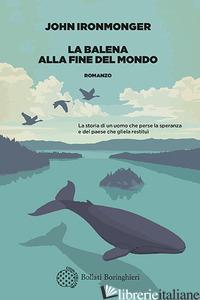BALENA ALLA FINE DEL MONDO (LA) - IRONMONGER JOHN