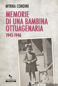 MEMORIE DI UNA BAMBINA OTTUAGENARIA 1943-46 - CONDINI MYRNA