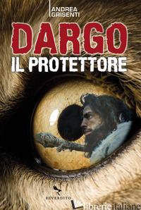 DARGO IL PROTETTORE - GRISENTI ANDREA