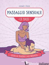 MASSAGGIO SENSUALE. LE BASI. GUIDA AL PIACERE E ALL'INTIMITA' - PRICE SYDNEY