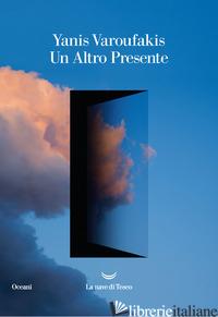 ALTRO PRESENTE (UN) - VAROUFAKIS YANIS