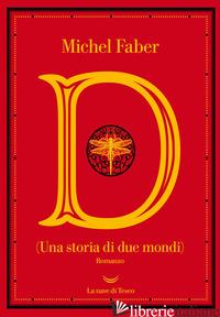 D (UNA STORIA DI DUE MONDI) - FABER MICHEL
