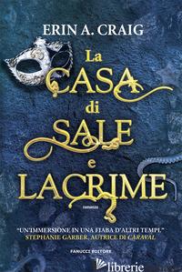 CASA DI SALE E LACRIME (LA) - CRAIG ERIN A.