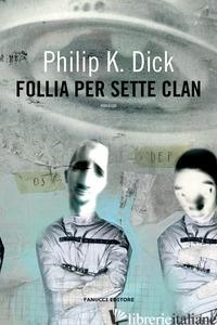FOLLIA PER SETTE CLAN - DICK PHILIP K.; PAGETTI C. (CUR.)