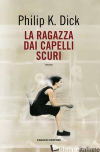 RAGAZZA DAI CAPELLI SCURI (LA) - DICK PHILIP K.; PAGETTI C. (CUR.)