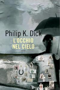 OCCHIO NEL CIELO (L') - DICK PHILIP K.