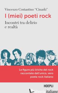 (MIEI) POETI ROCK. INCONTRI TRA DELIRIO E REALTA' (I) - COSTANTINO VINCENZO