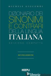 DIZIONARIO DEI SINONIMI E DEI CONTRARI DELLA LINGUA ITALIANA. EDIZ. COMPATTA - GIOCONDI MICHELE