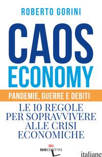 CAOS ECONOMY. PANDEMIE, GUERRE E DEBITI. LE 10 REGOLE PER SOPRAVVIVERE ALLE CRIS - GORINI ROBERTO