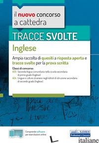 TRACCE SVOLTE DI INGLESE. PER LE CLASSI: A25 LINGUA INGLESE NELLA SCUOLA SECONDA - MAYOL S. (CUR.)
