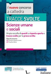 TRACCE SVOLTE SCIENZE UMANE E SOCIALI. AMPIA RACCOLTA DI QUESITI A RISPOSTA APER - AA.VV.