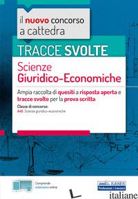 NUOVO CONCORSO A CATTEDRA. TRACCE SVOLTE SCIENZE GIURIDICO-ECONOMICHE. AMPIA RAC - AA.VV.