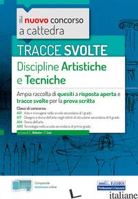 TRACCE SVOLTE DI DISCIPLINE ARTISTICHE E TECNICHE. AMPIA RACCOLTA DI QUESITI A R - AA.VV.