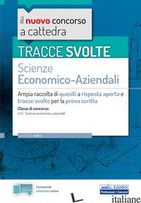 TRACCE SVOLTE DI SCIENZE ECONOMICO-AZIENDALI PER LA PROVA SCRITTA. AMPIA RACCOLT - IODICE C. (CUR.)