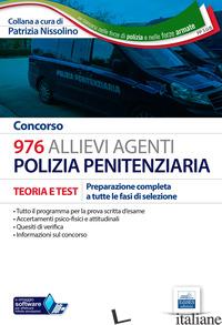CONCORSO 976 ALLIEVI AGENTI POLIZIA PENITENZIARIA. TEORIA E TEST PER LA PREPARAZ - NISSOLINO P. (CUR.)