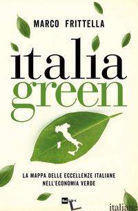 ITALIA GREEN. LA MAPPA DELLE ECCELLENZE ITALIANE NELL?ECONOMIA VERDE - FRITTELLA MARCO