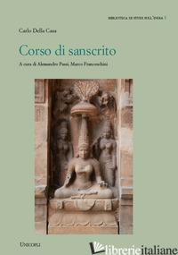 CORSO DI SANSCRITO - DELLA CASA CARLO; PASSI A. (CUR.); FRANCESCHINI M. (CUR.)