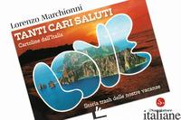 TANTI CARI SALUTI. CARTOLINE DALL'ITALIA. STORIA TRASH DELLE NOSTRE VACANZE. EDI - MARCHIONNI LORENZO