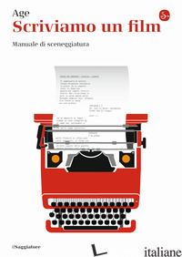 SCRIVIAMO UN FILM. MANUALE DI SCENEGGIATURA - AGE (CUR.)