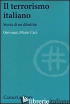 TERRORISMO ITALIANO. STORIA DI UN DIBATTITO (IL) - CECI GIOVANNI MARIO