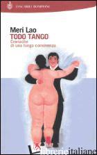 TODO TANGO. CRONACHE DI UNA LUNGA CONVIVENZA - LAO MERI
