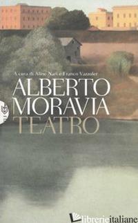 TEATRO - MORAVIA ALBERTO; NARI A. (CUR.); VAZZOLER F. (CUR.)