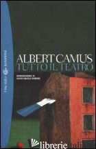 TUTTO IL TEATRO - CAMUS ALBERT
