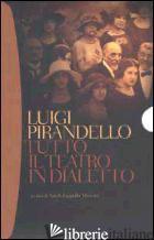 TUTTO IL TEATRO IN DIALETTO - PIRANDELLO LUIGI; ZAPPULLA MUSCARA' S. (CUR.)