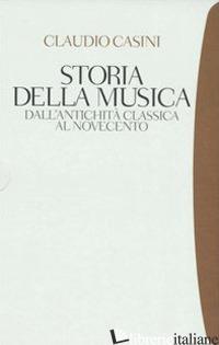 STORIA DELLA MUSICA. DALL'ANTICHITA' CLASSICA AL NOVECENTO - CASINI CLAUDIO
