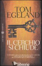 CERCHIO SI CHIUDE (IL) - EGELAND TOM