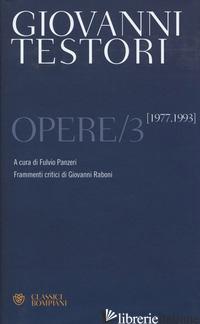 OPERE. VOL. 3: 1977-1993 - TESTORI GIOVANNI; PANZERI F. (CUR.)