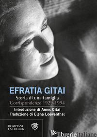STORIA DI UNA FAMIGLIA EBREA - GITAI EFRATIA; GITAI AMOS; GITAI R. (CUR.)