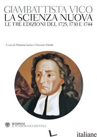 SCIENZA NUOVA. LE TRE EDIZIONI DEL 1725, 1730 E 1744 (LA) - VICO GIAMBATTISTA; SANNA M. (CUR.); VITIELLO V. (CUR.)