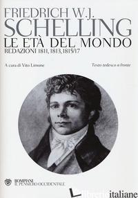 ETA' DEL MONDO. REDAZIONI 1811, 1813, 1815/17. TESTO TEDESCO A FRONTE (LE) - SCHELLING FRIEDRICH W.; LIMONE V. (CUR.)