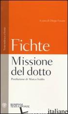 MISSIONE DEL DOTTO. TESTO TEDESCO A FRONTE - FICHTE J. GOTTLIEB; FUSARO D. (CUR.)