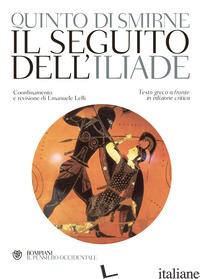 SEGUITO DELL'ILIADE. TESTO GRECO A FRONTE (IL) - SMIRNEO QUINTO; LELLI E. (CUR.)
