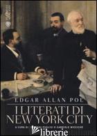 LITERATI DI NEW YORK CITY (I) - POE EDGAR ALLAN; PUGLISI G. (CUR.); MICCICHE' G. (CUR.)