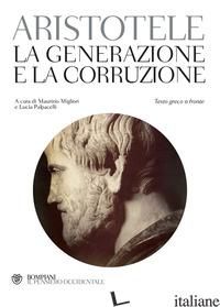 GENERAZIONE E LA CORRUZIONE. TESTO GRECO A FRONTE (LA) - ARISTOTELE; MIGLIORI M. (CUR.); PALPACELLI L. (CUR.)