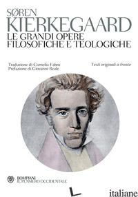 GRANDI OPERE FILOSOFICHE E TEOLOGICHE. TESTO ORIGINALE A FRONTE (LE) - KIERKEGAARD SOREN