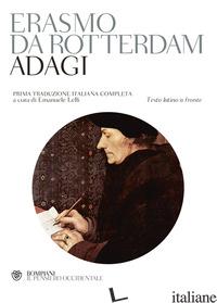 ADAGI. TESTO LATINO A FRONTE - ERASMO DA ROTTERDAM; LELLI E. (CUR.)
