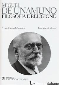 FILOSOFIA E RELIGIONE. TESTO SPAGNOLO A FRONTE - UNAMUNO MIGUEL DE; SAVIGNANO A. (CUR.)