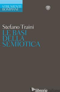 BASI DELLA SEMIOTICA (LE) - TRAINI STEFANO