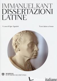 DISSERTAZIONI LATINE. TESTO LATINO A FRONTE - KANT IMMANUEL; AGOSTINI I. (CUR.)