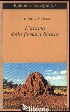 ANIMA DELLA FORMICA BIANCA (L') - MARAIS EUGENE N.