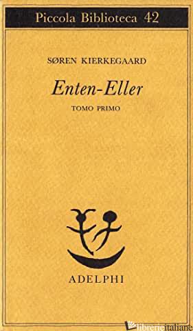 ENTEN-ELLER. VOL. 1: UN FRAMMENTO DI VITA - KIERKEGAARD SOREN; CORTESE A. (CUR.)