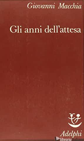 ANNI DELL'ATTESA (GLI) - MACCHIA GIOVANNI